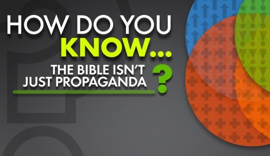 How do you know the Bible isn't just propaganda?