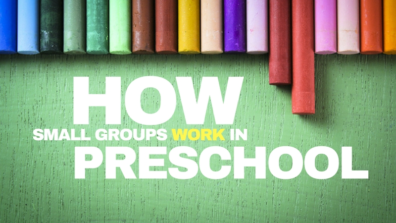 How Small Groups Work in Preschool