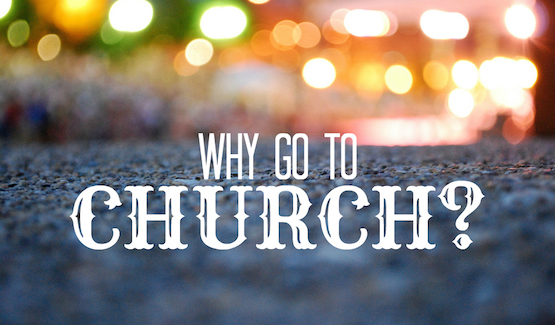 Five Reasons why you need to go to Church!