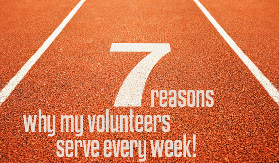 7 reasons why my volunteers serve every week