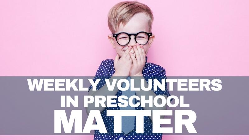 Why Weekly Volunteers in Preschool Matter